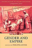 Gender and Empire (The Oxford History of the British Empire Companion)