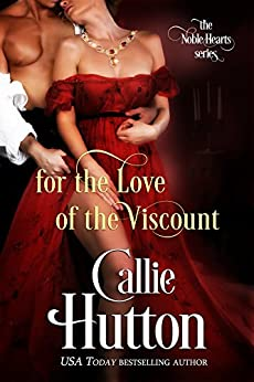 For the Love of the Viscount (The Noble Hearts Series Book 1) by [Hutton, Callie]
