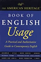 American Heritage Book of English Usage: A Practical and Authoritative Guide to Contemporary English