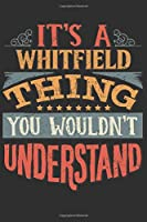 It's A Whitfield Thing You Wouldn't Understand: Want To Create An Emotional Moment For A Whitfield Family Member ? Show The Whitfield's You Care With This Personal Custom Gift With Whitfield's Very Own Family Name Surname Planner Calendar Notebook Journal