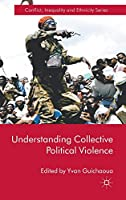 Understanding Collective Political Violence (Conflict, Inequality and Ethnicity)