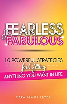 Fearless & Fabulous: 10 Powerful Strategies for Getting Anything You Want in Life by [Leyba, Cara Alwill]