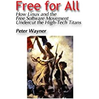 Free for All: How LINUX and the Free Software Movement Undercut the High-Tech Titans (English Edition)