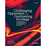 Challenging Oppression and Confronting Privliege: A Critical Approach to Anti-Oppressive and Anti-Privilege Theory and Practi