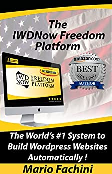 The IWDNow Freedom Platform™ 2018: The World's #1 System to Build WordPress Websites Automatically! by [Fachini, Mario]