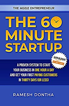 The 60 Minute Startup: A Proven System to Start Your Business in 1 Hour a Day and Get Your First Paying Customers in 30 Days (or Less) by [Dontha, Ramesh]
