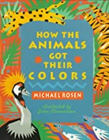 How the Animals Got Their Colors: Animal Myths from Around the World