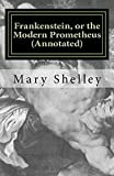 Frankenstein, or the Modern Prometheus (Annotated): The original 1818 version with new introduction and footnote annotations (Austi Classics) 画像