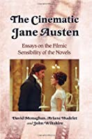 The Cinematic Jane Austen: Essays on the Filmic Sensibility of the Novels