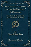 Annotated Glossary to the Ar-Rawzatu' Z-Zakiyyah: The Text-Book for the H. S. Examination in Arabic (Classic Reprint)