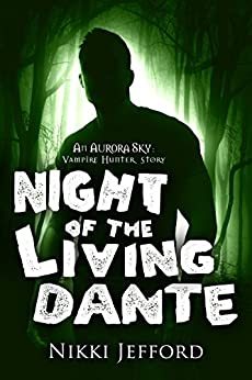 Night of the Living Dante (Aurora Sky: Vampire Hunter, Vol. 4.5) by [Jefford, Nikki]