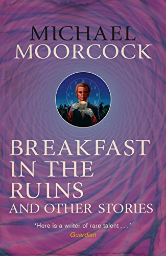 Breakfast in the Ruins and Other Stories: The Best Short Fiction Of Michael Moorcock Volume 3 (Moorcock Best Short Fiction 3) (English Edition)