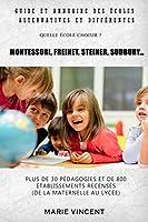 Guide et annuaire des écoles alternatives et différentes: Montessori, Freinet, Steiner, Sudbury... Quelle école choisir ?