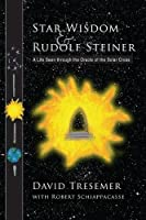 Star Wisdom & Rudolf Steiner: A Life Seen Through the Oracle of the Solar Cross