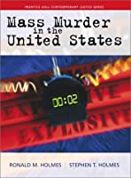 Mass Murder in the United States (Prentice Hall's Contemporary Justice Series.)