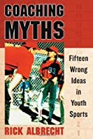 Coaching Myths: Fifteen Wrong Ideas in Youth Sports