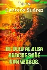 III. Óleo Al Alba: Anoche soñé con versos. (Colección Los Susurros de Cantero Óleos Poéticos.) ペーパーバック
