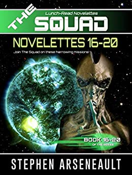THE SQUAD 16-20: (Novelettes 16-20) (THE SQUAD Series Book 4) by [Arseneault, Stephen]
