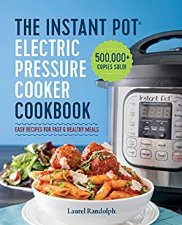 Instant Pot Electric Pressure Cooker Cookbook: Easy Recipes for Fast & Healthy Meals by [Randolph, Laurel]
