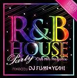 R&B HOUSE Party ~Club Hits Megamix~ mixed by DJ FUMI★YEAH!