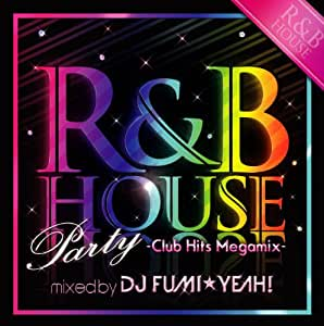 R&B HOUSE Party ~Club Hits Megamix~ mixed by DJ FUMI★YEAH!