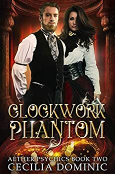 Clockwork Phantom: A Steampunk Thriller (Aether Psychics Book 2) by [Dominic, Cecilia]