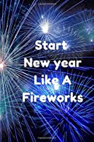 """Start New year Like A Fireworks: This 100-page journal features:    -College Ruled - White Paper. -6"""" x 9"""" -Glossy soft cover.  Perfevct for writing down all your notes, ideas, homework, classwork and a great cover for firworks lovers"""