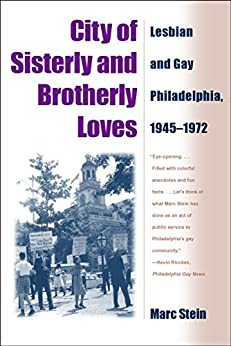 City Of Sisterly And Brotherly Loves: Lesbian And Gay Philadelphia, 1945-1972 by [Stein, Marc]