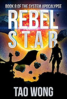 Rebel Star: A LitRPG  Post-Apocalyptic Space Opera (System Apocalypse Book 8) by [Wong, Tao]