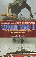 The Mammoth Book of How it Happened: World War II - Over 300 First-based Accounts from the Six Years That Tore the World Apart