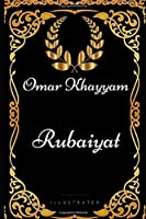 Rubaiyat: By Omar Khayyam - Illustrated
