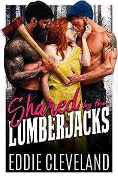 Shared by the Lumberjacks: A Hot, Quick Romance Novella (MFM Novella Series Book 4) by [Cleveland, Eddie]