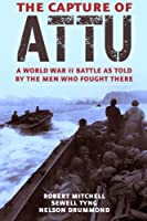 The Capture of Attu: A World War II Battle as Told by the Men Who Fought There [並行輸入品]