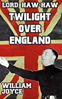 Lord Haw Haw: Twilight over England