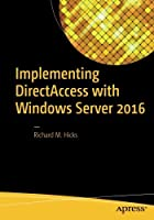 Implementing DirectAccess with Windows Server 2016 by Richard M. Hicks(2016-09-11)