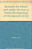 Beneath the Moon and Under the Sun: A Poetic Re-Appraisal of the Sacred Calendar and the Prophecies of Ancient Mexico (167P)