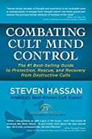 Combating Cult Mind Control: The #1 Best-selling Guide to Protection, Rescue, and Recovery from Destructive Cults by Steven Hassan(2015-03-28)