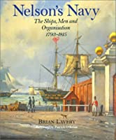 Nelson's Navy: The Ships, Men, and Organization, 1793-1815