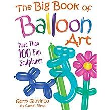 The Big Book of Balloon Art: More Than 100 Fun Sculptures