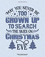 May You Never Be Too Grown Up To Search The Skies On Christmas Eve: Plain lined journal