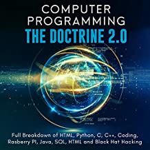 Computer Programming: The Doctrine 2.0: Full Breakdown of HTML, Python, C, C++, Coding, Raspberry Pi, Java, SQL, HTML and Black Hat Hacking