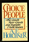 Choice People: The Greats, Near Greats and Ingrates I Have Known