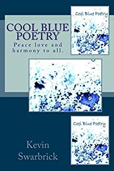 [Swarbrick, Kevin]のCool Blue Poetry: Peace love and harmony to all. (English Edition)