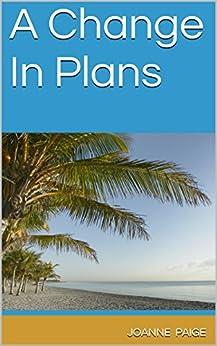 A Change In Plans by [Paige, Joanne]