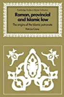 Roman, Provincial and Islamic Law: The Origins of the Islamic Patronate (Cambridge Studies in Islamic Civilization)