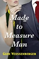 Made to Measure Man: A Weissenberger Romantic Suspense Novel, Book One
