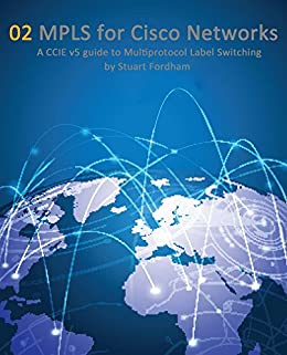 MPLS for Cisco Networks (Cisco CCIE Routing and Switching v5.0 Book 2) by [Fordham, Stuart]