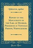 Report on the Manuscripts of the Earl of Denbigh, Preserved at Newnham Paddox, Warwickshire (Classic Reprint)