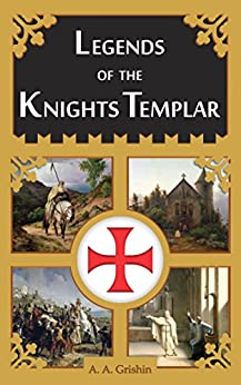 Legends of the Knights Templar by [Grishin, A. A.]