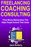 BURBERRY Freelancing, Coaching, Consulting: Three Money Making Ideas That Helps People Achieve Their Goals (English Edition)